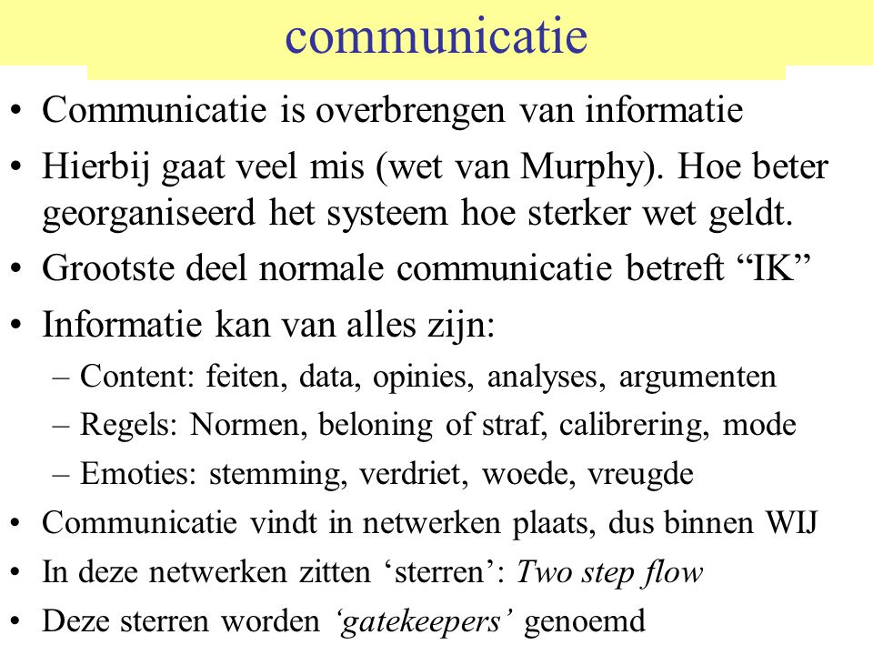 communicatie Communicatie is overbrengen van informatie