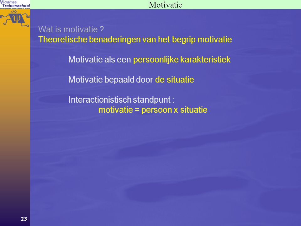 Motivatie Wat is motivatie Theoretische benaderingen van het begrip motivatie. Motivatie als een persoonlijke karakteristiek.