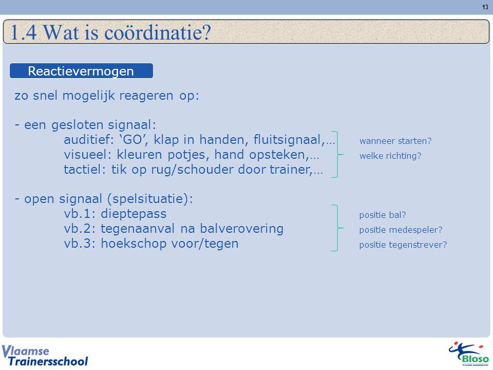 1.4 Wat is coördinatie Reactievermogen zo snel mogelijk reageren op: