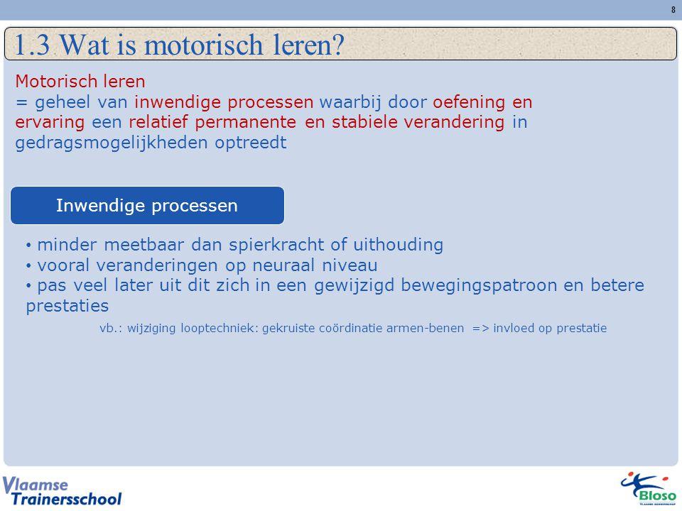 1.3 Wat is motorisch leren Motorisch leren