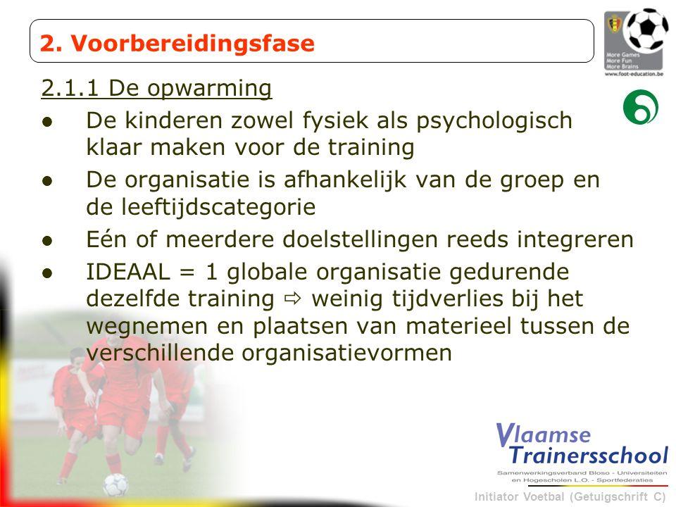 2. Voorbereidingsfase 2.1.1 De opwarming. De kinderen zowel fysiek als psychologisch klaar maken voor de training.