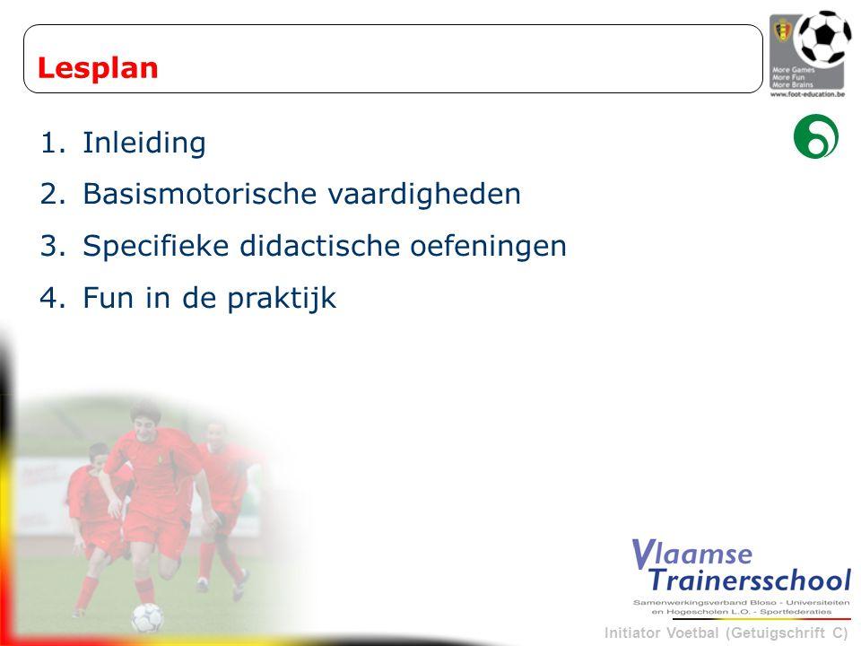 Lesplan Inleiding Basismotorische vaardigheden Specifieke didactische oefeningen Fun in de praktijk