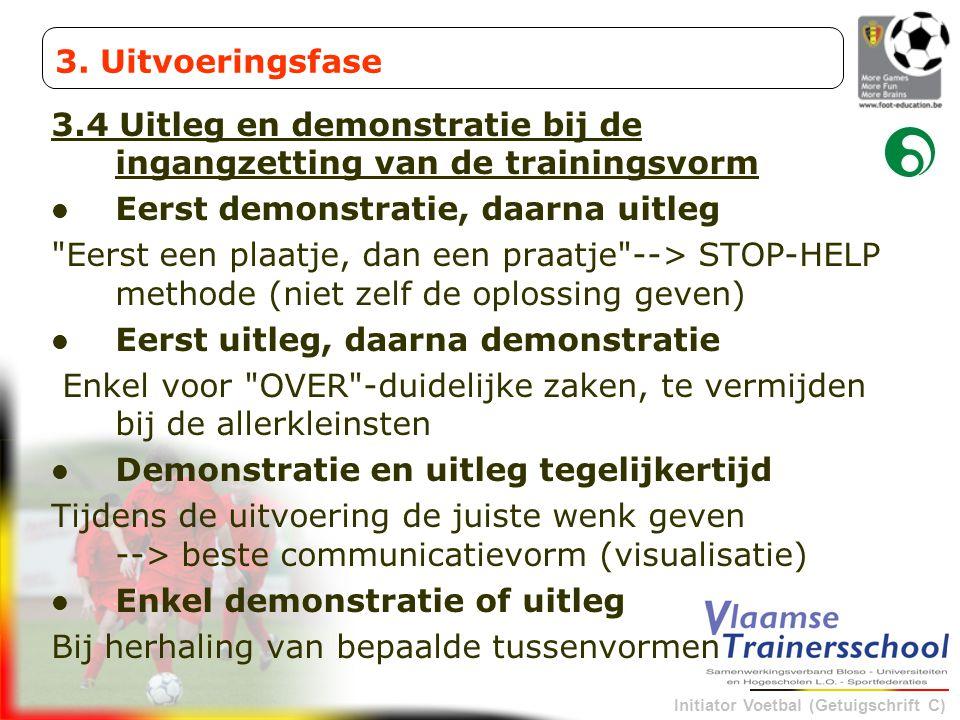 3. Uitvoeringsfase 3.4 Uitleg en demonstratie bij de ingangzetting van de trainingsvorm. Eerst demonstratie, daarna uitleg.