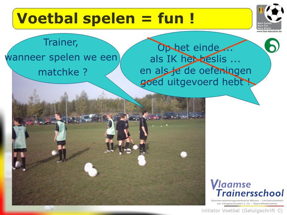 Voetbal spelen = fun ! Op het einde ... Trainer, wanneer spelen we een