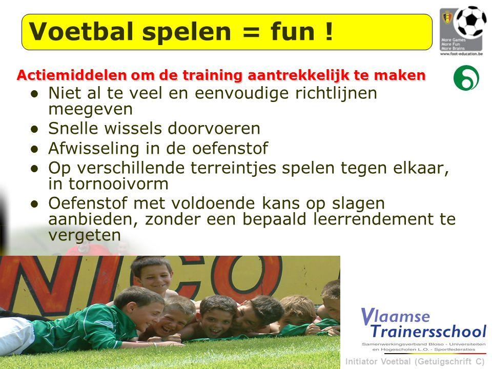 Voetbal spelen = fun ! Actiemiddelen om de training aantrekkelijk te maken. Niet al te veel en eenvoudige richtlijnen meegeven.
