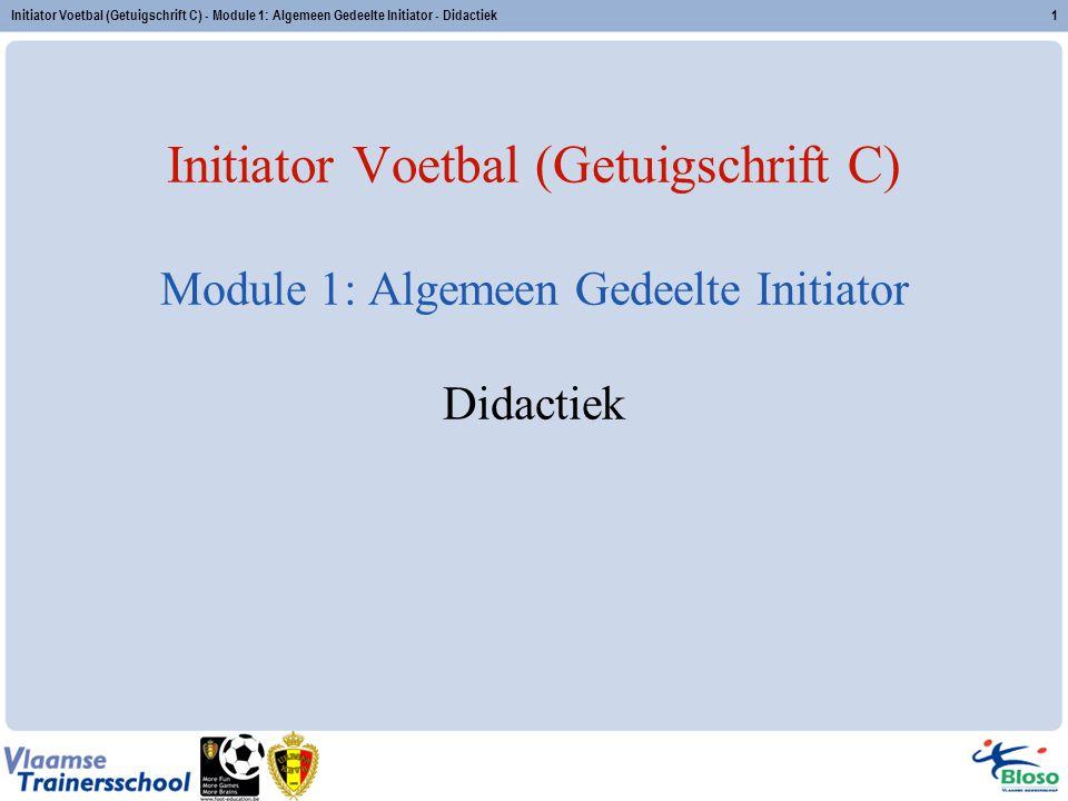 Initiator Voetbal (Getuigschrift C) - Module 1: Algemeen Gedeelte Initiator - Didactiek