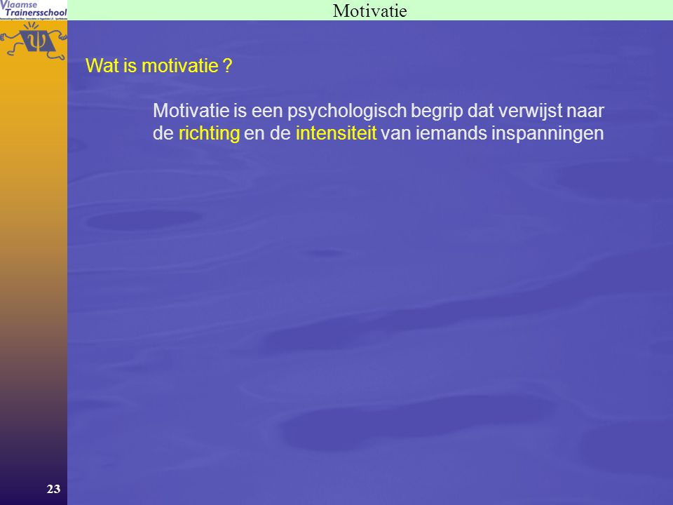 Motivatie Wat is motivatie .