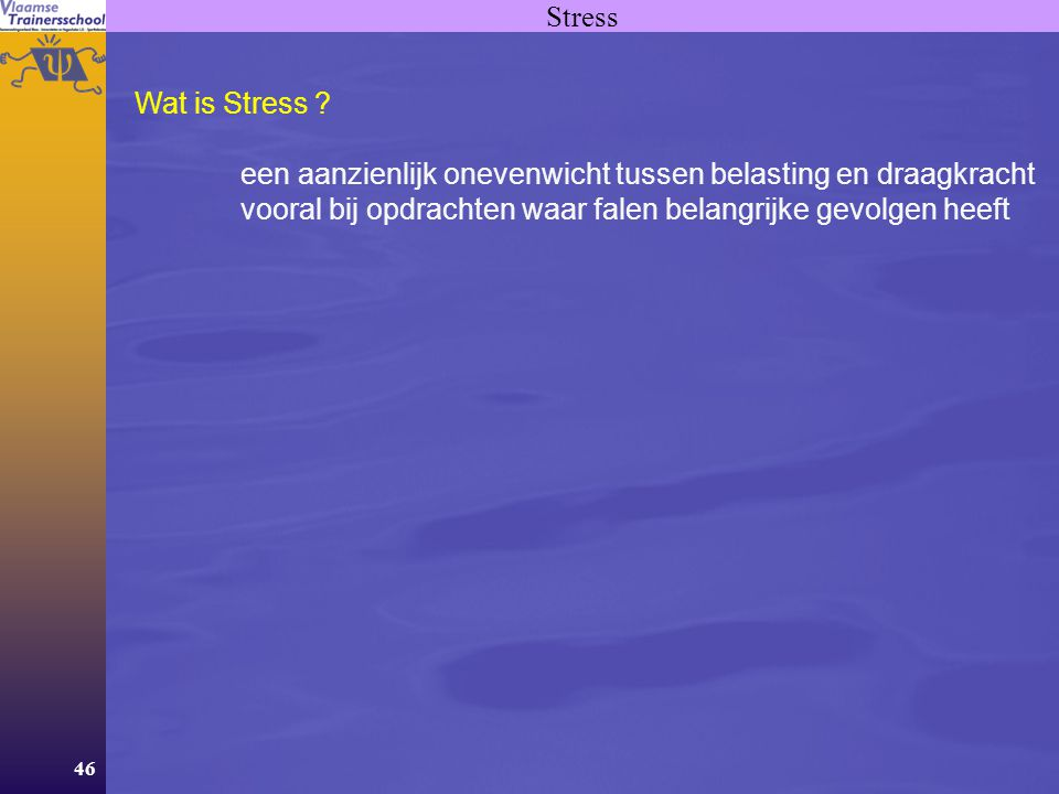 Stress Wat is Stress . een aanzienlijk onevenwicht tussen belasting en draagkracht.