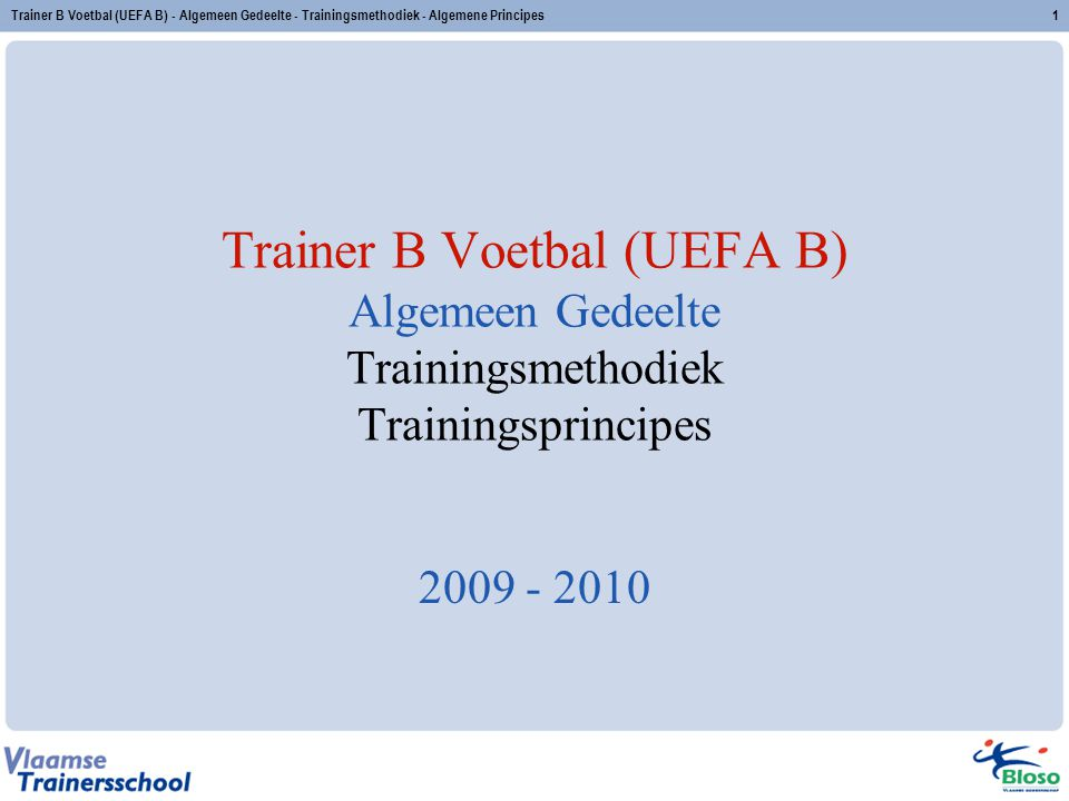 Trainer B Voetbal (UEFA B) - Algemeen Gedeelte - Trainingsmethodiek - Algemene Principes