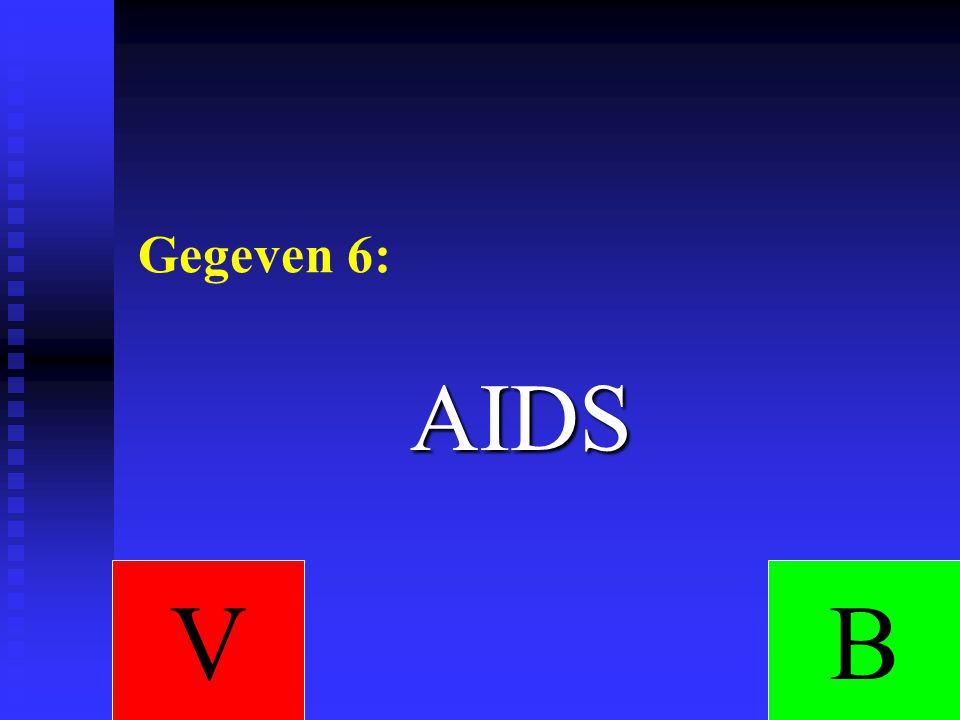 Gegeven 6: AIDS V B