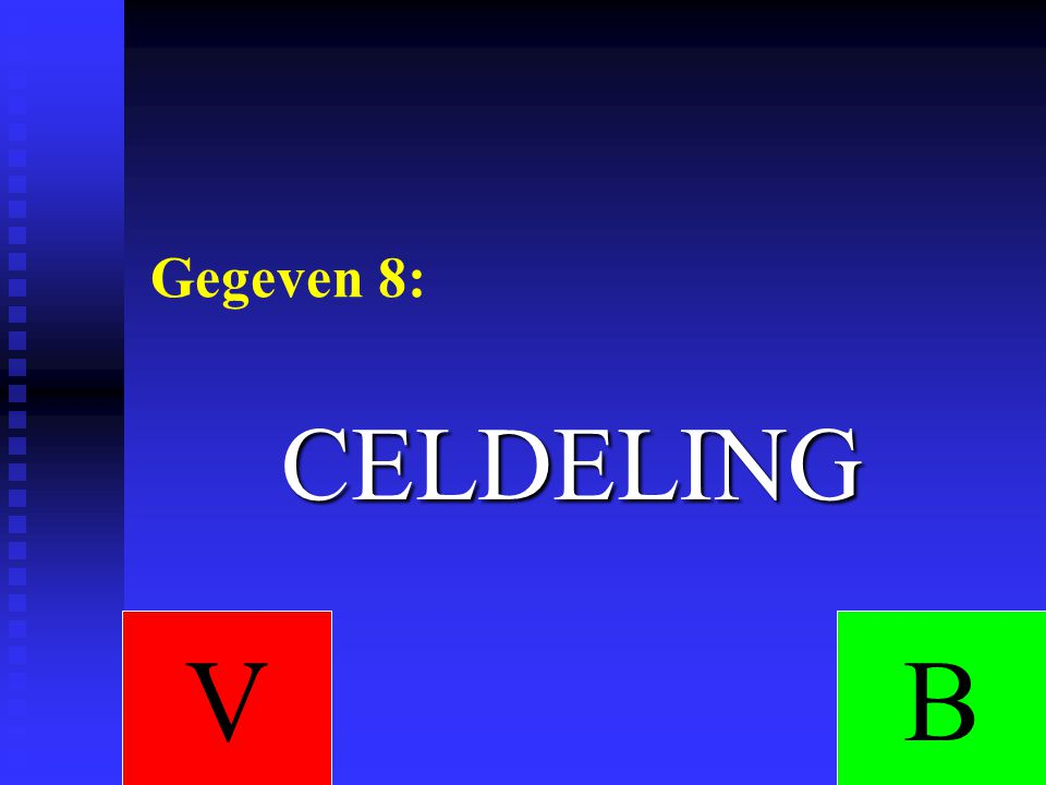 Gegeven 8: CELDELING V B