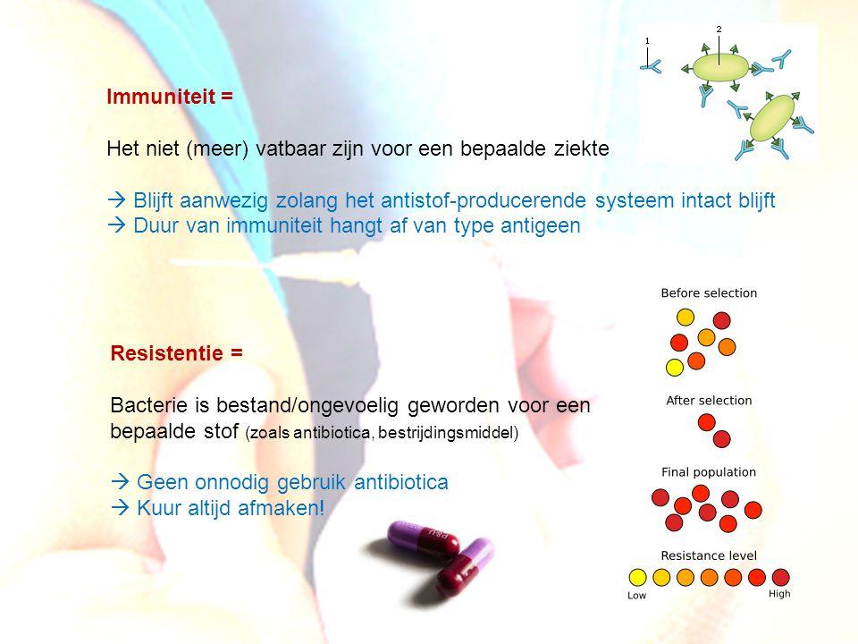 Immuniteit = Het niet (meer) vatbaar zijn voor een bepaalde ziekte. Blijft aanwezig zolang het antistof-producerende systeem intact blijft.