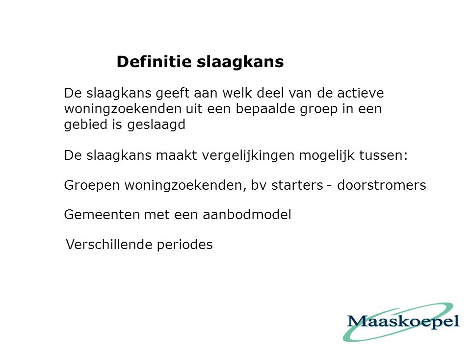 Definitie slaagkans De slaagkans geeft aan welk deel van de actieve woningzoekenden uit een bepaalde groep in een gebied is geslaagd.