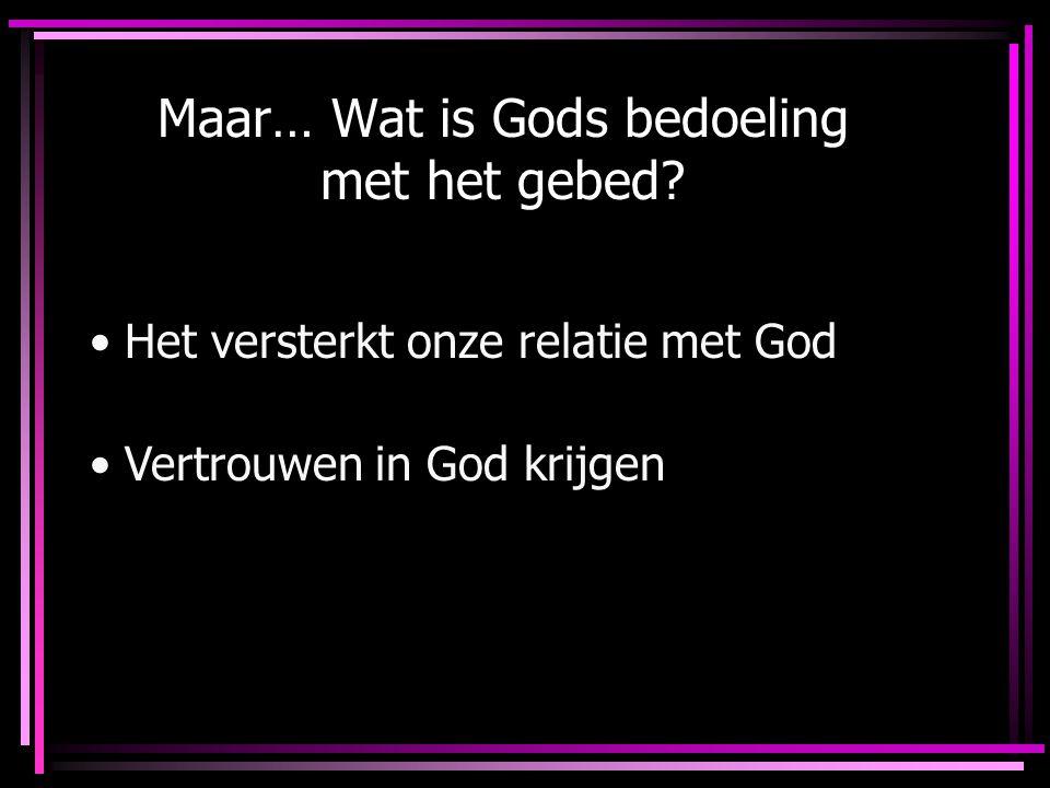 Maar… Wat is Gods bedoeling met het gebed