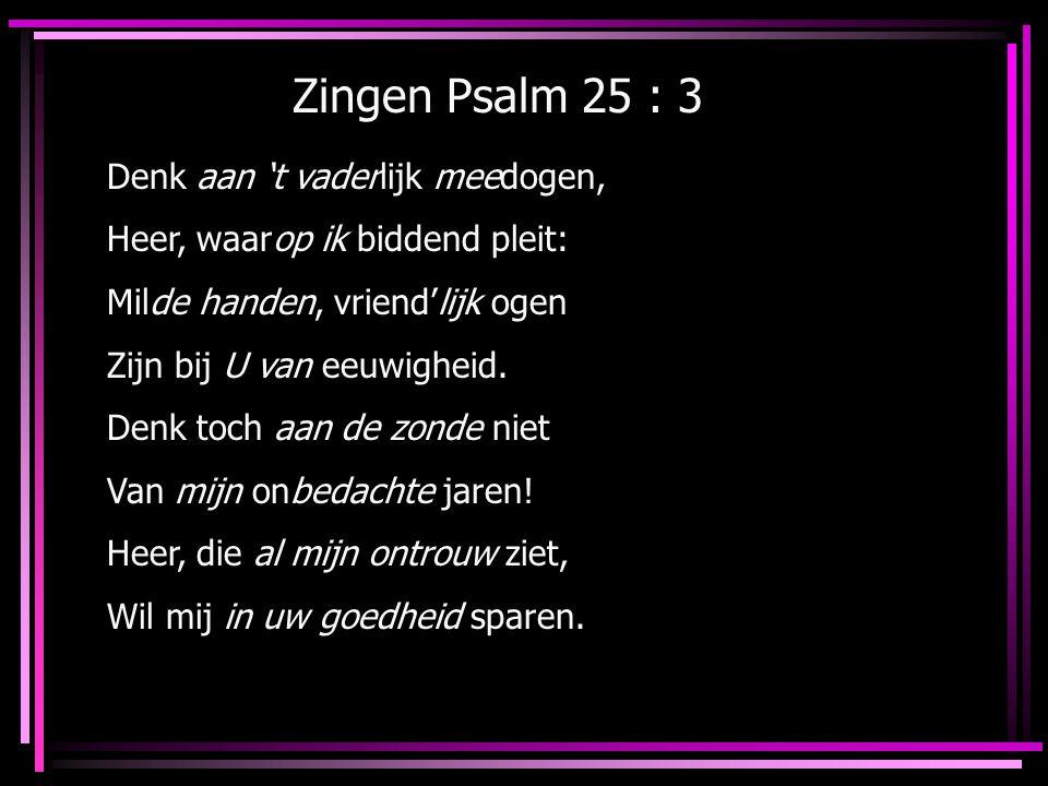 Zingen Psalm 25 : 3 Denk aan 't vaderlijk meedogen,