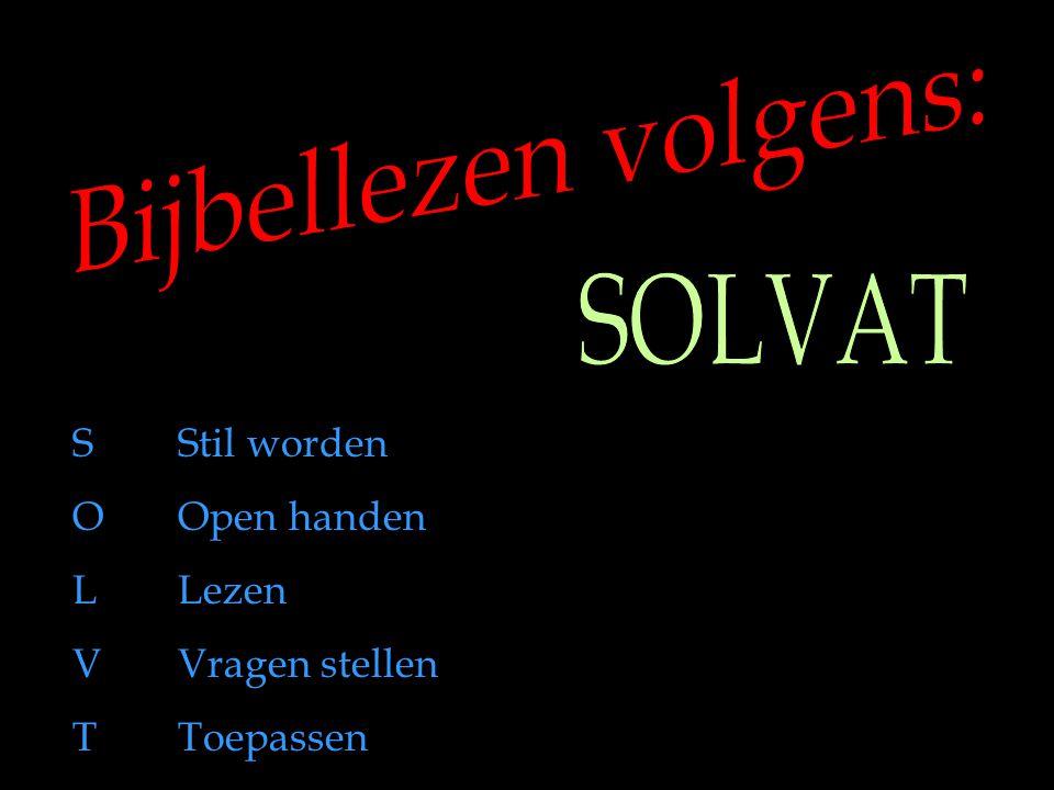 Bijbellezen volgens: SOLVAT S Stil worden O Open handen L Lezen