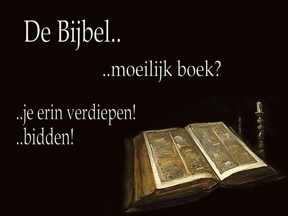 De Bijbel.. ..moeilijk boek ..je erin verdiepen! ..bidden!