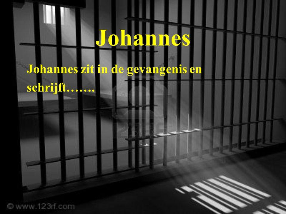 Johannes Johannes zit in de gevangenis en schrijft…….