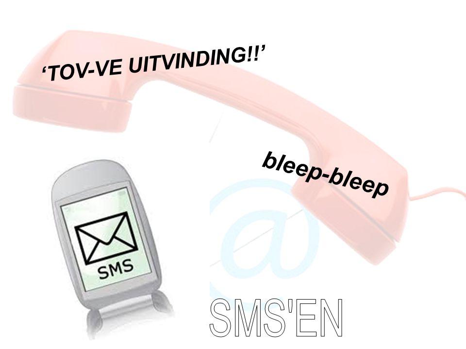 'TOV-VE UITVINDING!!' bleep-bleep SMS EN