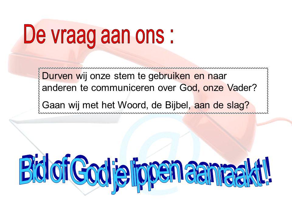 Bid of God je lippen aanraakt !