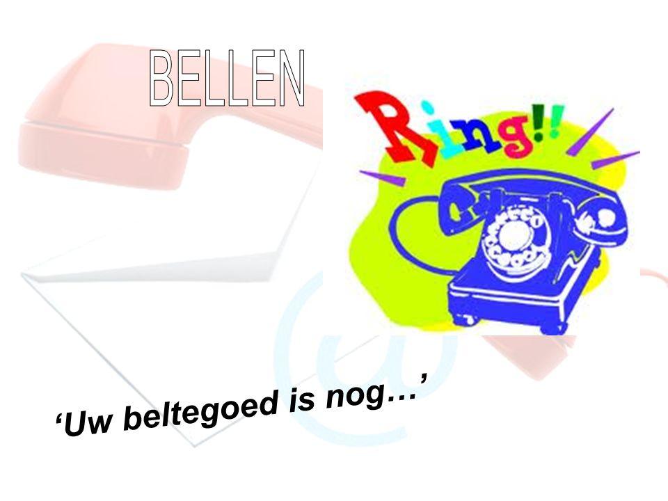BELLEN 'Uw beltegoed is nog…'