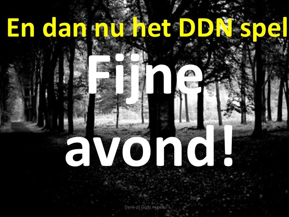 En dan nu het DDN spel Fijne avond! Dank-zij Gods regels