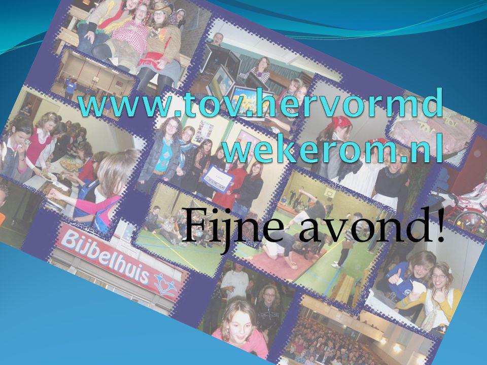www.tov.hervormdwekerom.nl Fijne avond!
