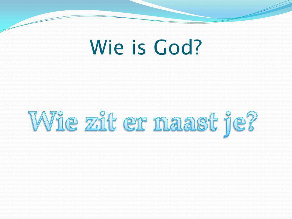 Wie is God Wie zit er naast je