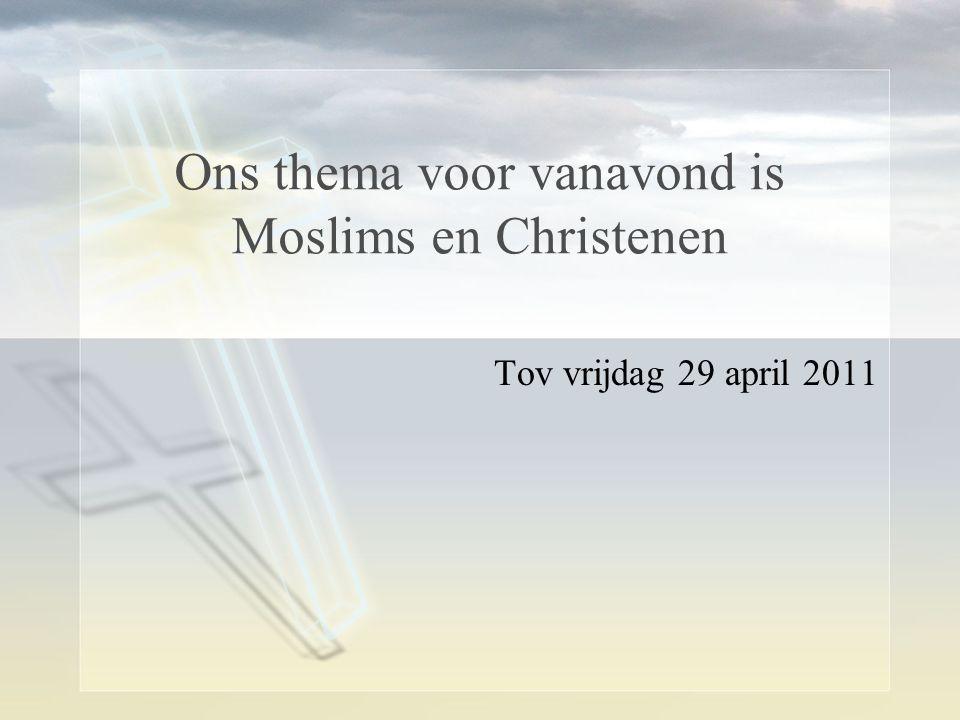Ons thema voor vanavond is Moslims en Christenen