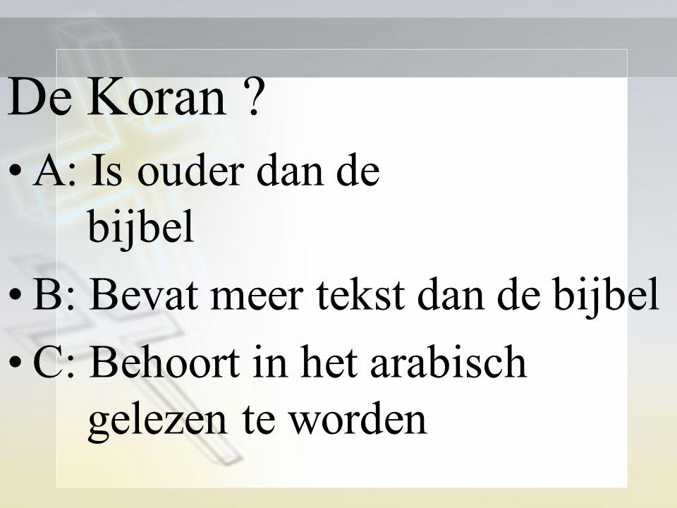 De Koran A: Is ouder dan de bijbel B: Bevat meer tekst dan de bijbel
