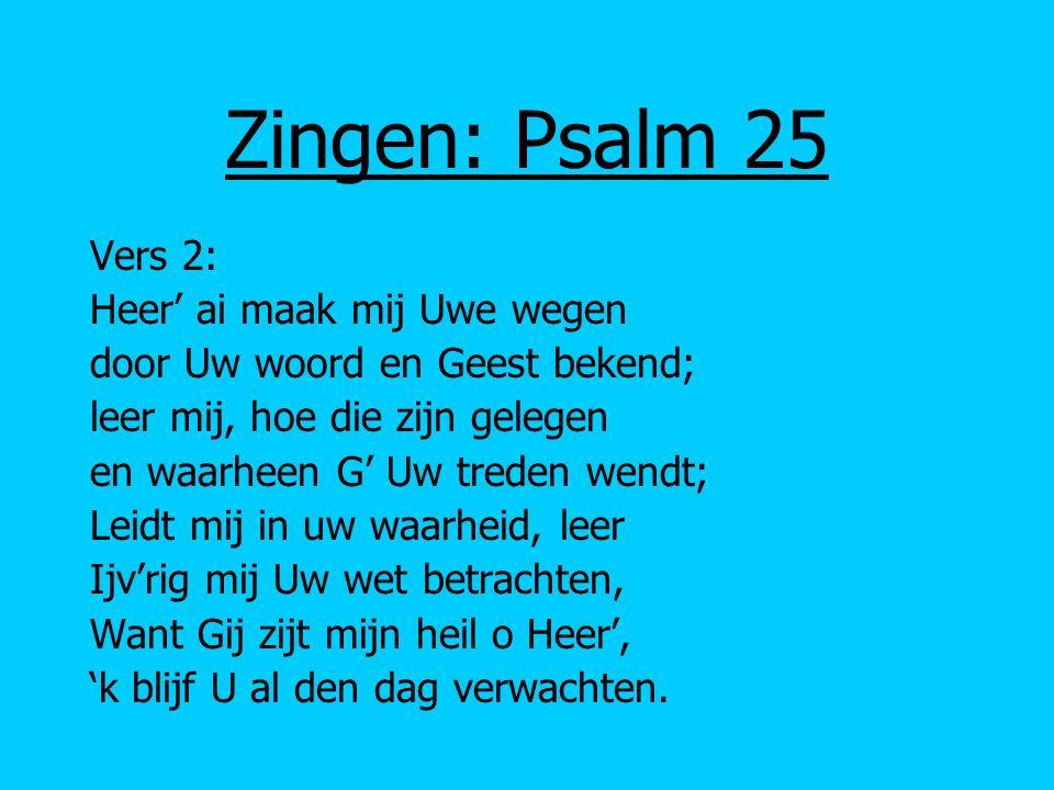 Zingen: Psalm 25 Vers 2: Heer' ai maak mij Uwe wegen