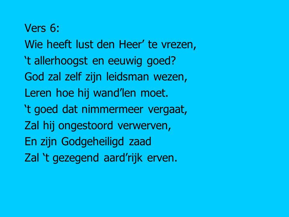 Vers 6: Wie heeft lust den Heer' te vrezen, 't allerhoogst en eeuwig goed God zal zelf zijn leidsman wezen,