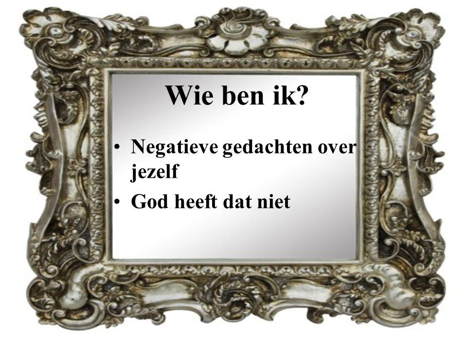 Wie ben ik Negatieve gedachten over jezelf God heeft dat niet