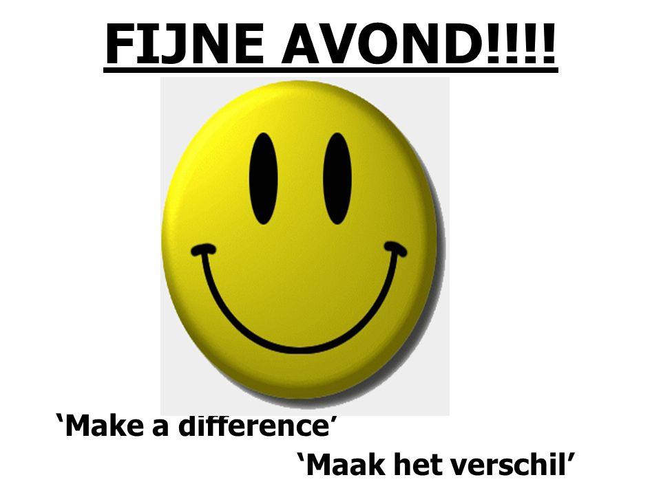 FIJNE AVOND!!!! 'Make a difference' 'Maak het verschil'