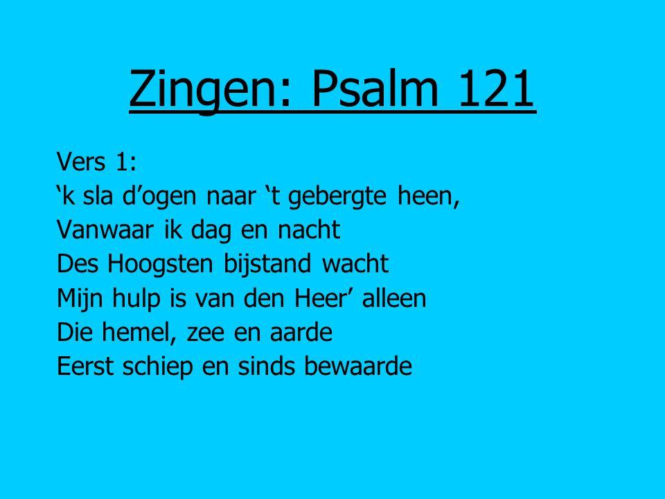 Zingen: Psalm 121 Vers 1: 'k sla d'ogen naar 't gebergte heen,