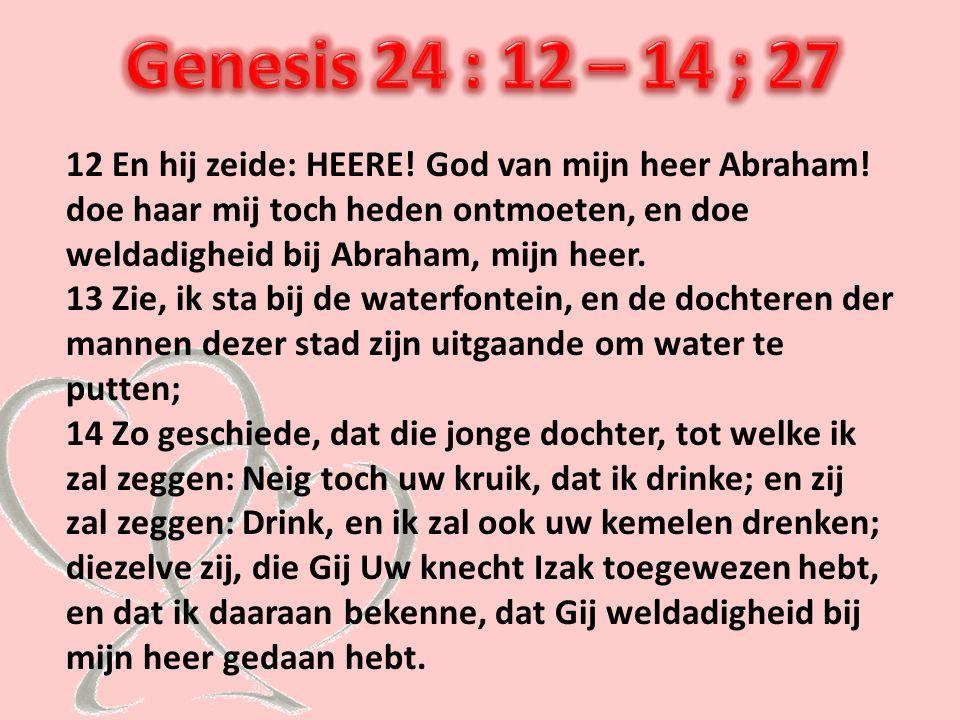 Genesis 24 : 12 – 14 ; 27