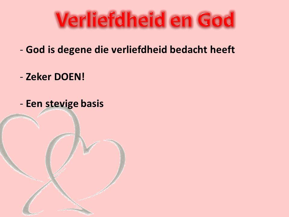 Verliefdheid en God God is degene die verliefdheid bedacht heeft