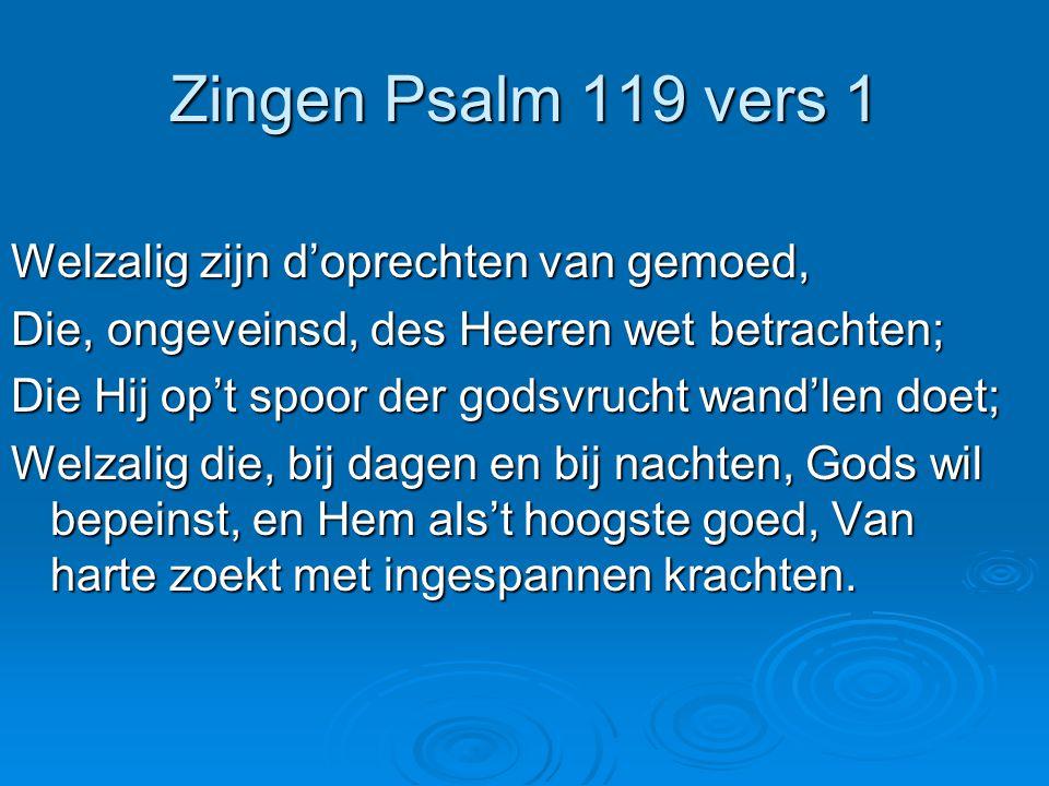 Zingen Psalm 119 vers 1 Welzalig zijn d'oprechten van gemoed,