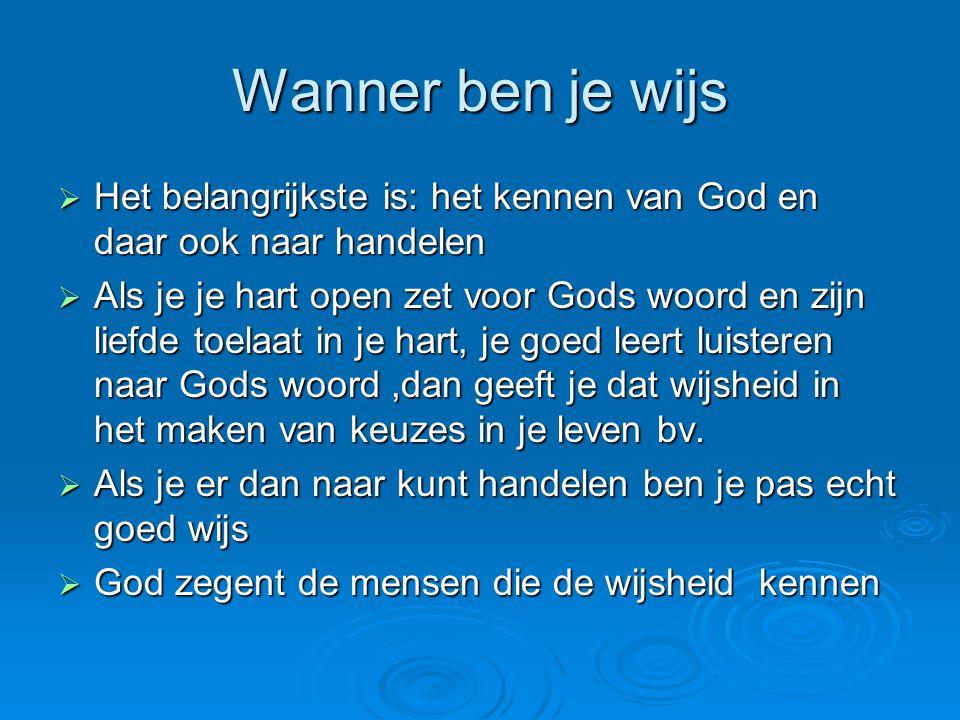 Wanner ben je wijs Het belangrijkste is: het kennen van God en daar ook naar handelen.