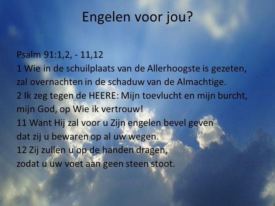 Engelen voor jou Psalm 91:1,2, - 11,12
