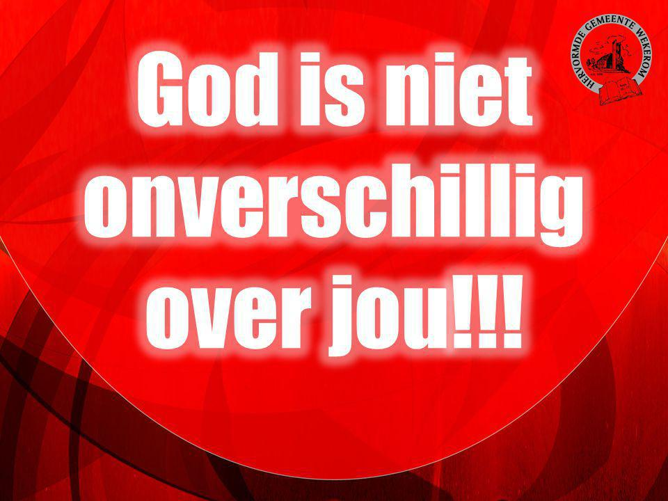 God is niet onverschillig over jou!!!