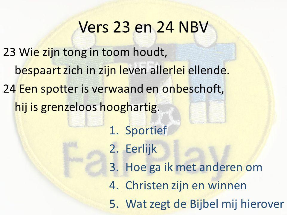 Vers 23 en 24 NBV 23 Wie zijn tong in toom houdt,