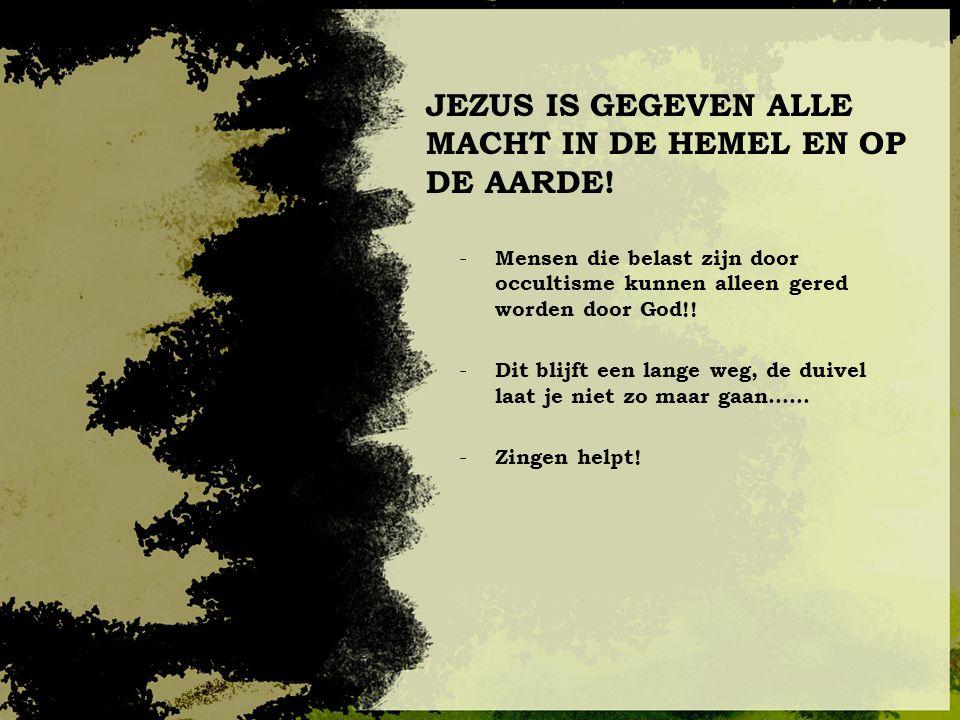 JEZUS IS GEGEVEN ALLE MACHT IN DE HEMEL EN OP DE AARDE!