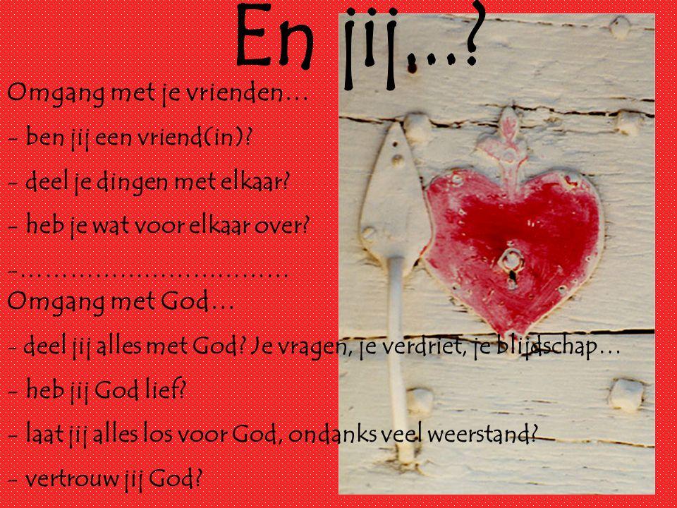 En jij... Omgang met je vrienden… Omgang met God…