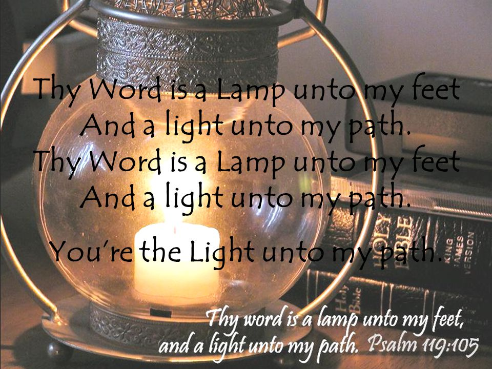 You're the Light unto my path.