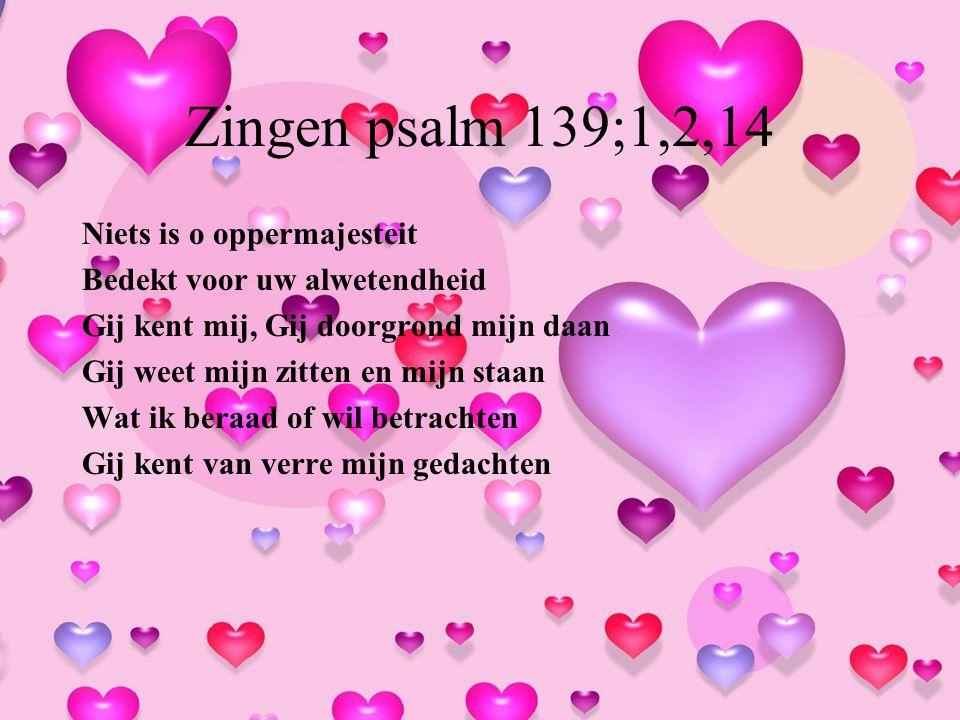Zingen psalm 139;1,2,14 Niets is o oppermajesteit
