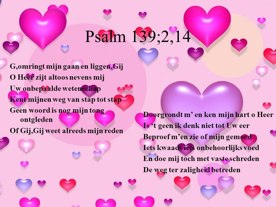 Psalm 139;2,14 G,omringt mijn gaan en liggen,Gij