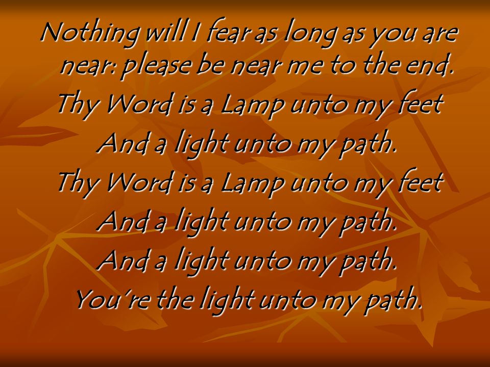 Thy Word is a Lamp unto my feet You're the light unto my path.