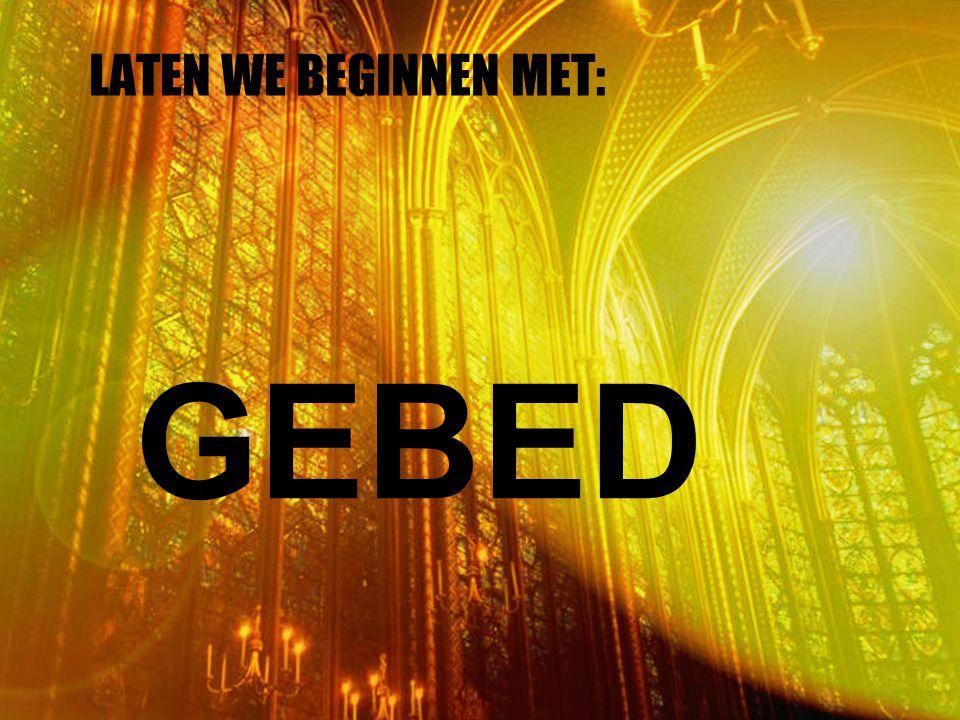 LATEN WE BEGINNEN MET: GEBED