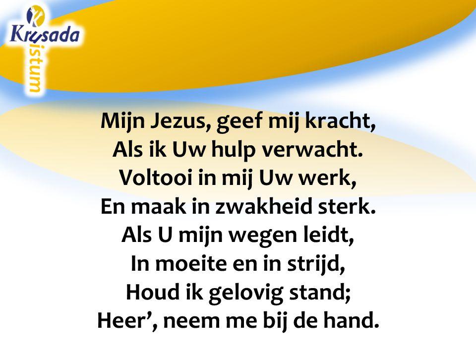Mijn Jezus, geef mij kracht, Als ik Uw hulp verwacht